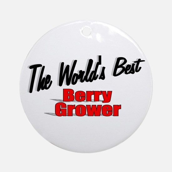 """The World's Best Berry Grower"" Ornament (Round)"