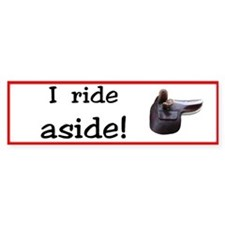 I Ride Aside! Bumper Bumper Sticker