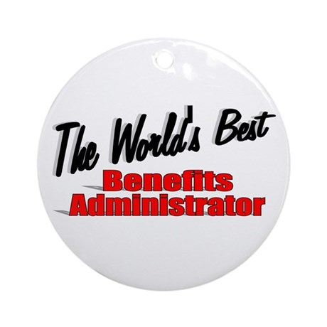 """""""The World's Best Benefits Administrator"""" Ornament"""