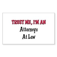 Trust Me I'm an Attorneys At Law Sticker (Rectangu