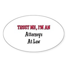 Trust Me I'm an Attorneys At Law Oval Decal