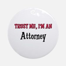 Trust Me I'm an Attorney Ornament (Round)