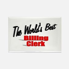 """The World's Best Billing Clerk"" Rectangle Magnet"