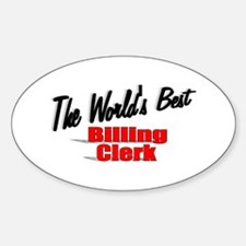"""""""The World's Best Billing Clerk"""" Oval Decal"""