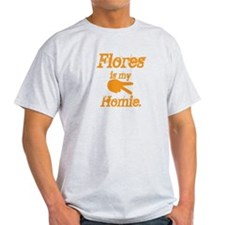 Flores is my homie T-Shirt