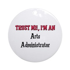 Trust Me I'm an Arts Administrator Ornament (Round