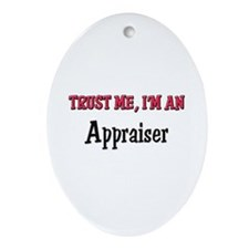 Trust Me I'm an Appraiser Oval Ornament