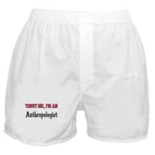 Trust Me I'm an Anthropologist Boxer Shorts
