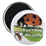 Don't bug the Lady Magnet