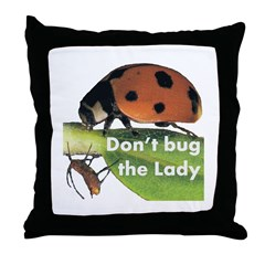 Don't bug the Lady Throw Pillow