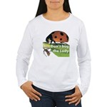 Don't bug the Lady Women's Long Sleeve T-Shirt