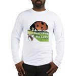 Don't bug the Lady Long Sleeve T-Shirt