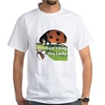 Don't bug the Lady White T-Shirt