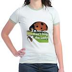 Don't bug the Lady Jr. Ringer T-Shirt