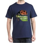 Don't bug the Lady Dark T-Shirt