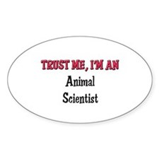 Trust Me I'm an Animal Scientist Oval Decal
