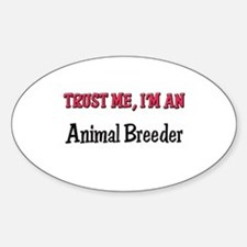 Trust Me I'm an Animal Breeder Oval Decal
