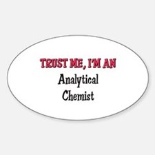 Trust Me I'm an Analytical Chemist Oval Decal