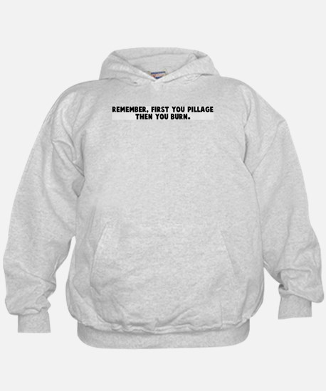 Remember first you pillage th Hoody