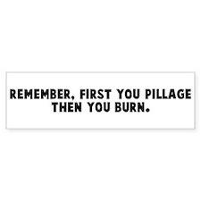 Remember first you pillage th Bumper Bumper Sticker