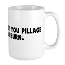 Remember first you pillage th Mug