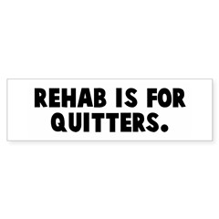 Rehab is for quitters Bumper Bumper Sticker