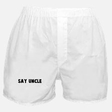 Say uncle Boxer Shorts