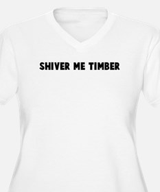 Shiver me timber T-Shirt