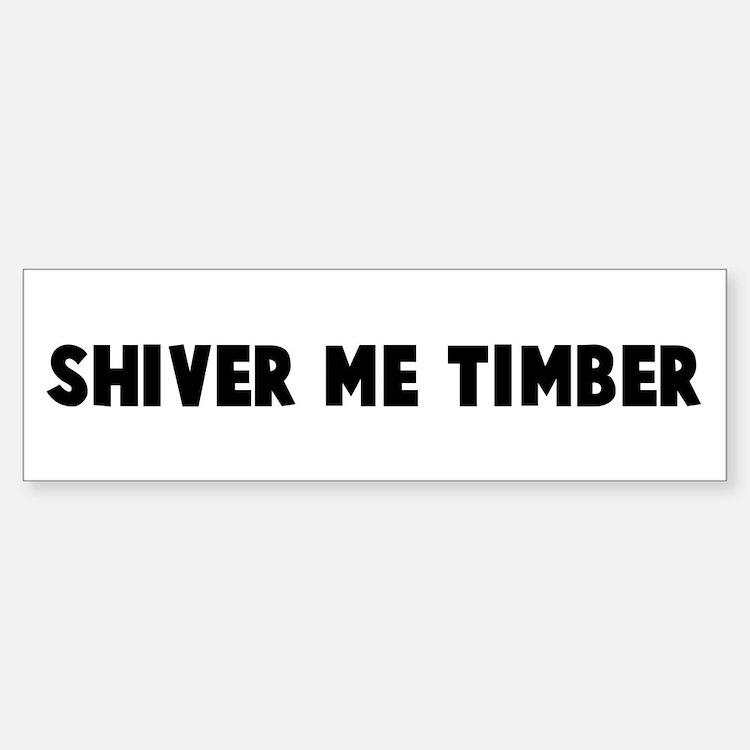 Shiver me timber Bumper Bumper Bumper Sticker