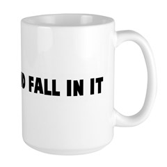 Shit fire and fall in it Large Mug