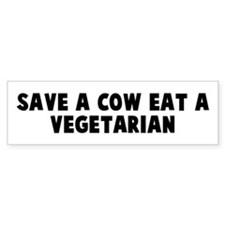 Save a cow eat a vegetarian Bumper Bumper Sticker