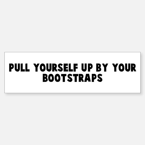 Pull yourself up by your boot Bumper Bumper Bumper Sticker