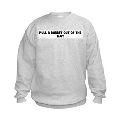 Pull a rabbit out of the hat Sweatshirt