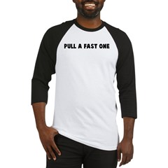 Pull a fast one Baseball Jersey