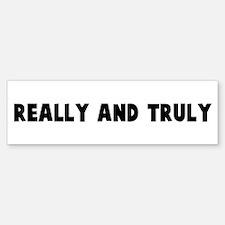 Really and truly Bumper Bumper Bumper Sticker