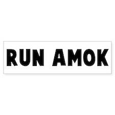 Run amok Bumper Bumper Sticker