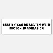 Reality can be beaten with en Bumper Bumper Bumper Sticker