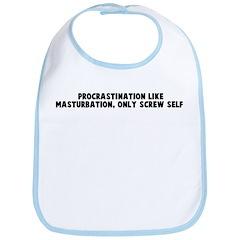 Procrastination like masturba Bib