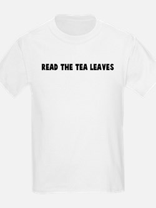 Read the tea leaves T-Shirt