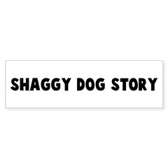 Shaggy dog story Bumper Bumper Sticker