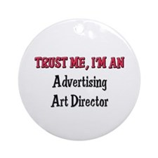 Trust Me I'm an Advertising Art Director Ornament