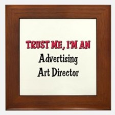 Trust Me I'm an Advertising Art Director Framed Ti