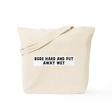 Rode hard and put away wet Tote Bag