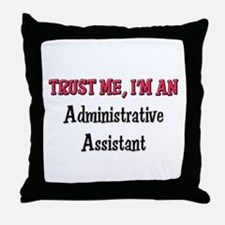 Trust Me I'm an Administrative Assistant Throw Pil