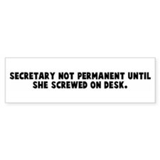 Secretary not permanent until Bumper Bumper Sticker