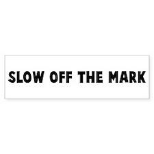 Slow off the mark Bumper Bumper Sticker