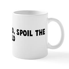 Spare the rod spoil the child Mug