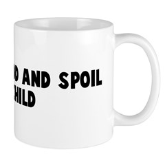 Spare the rod and spoil the c Mug