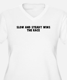Slow and steady wins the race T-Shirt
