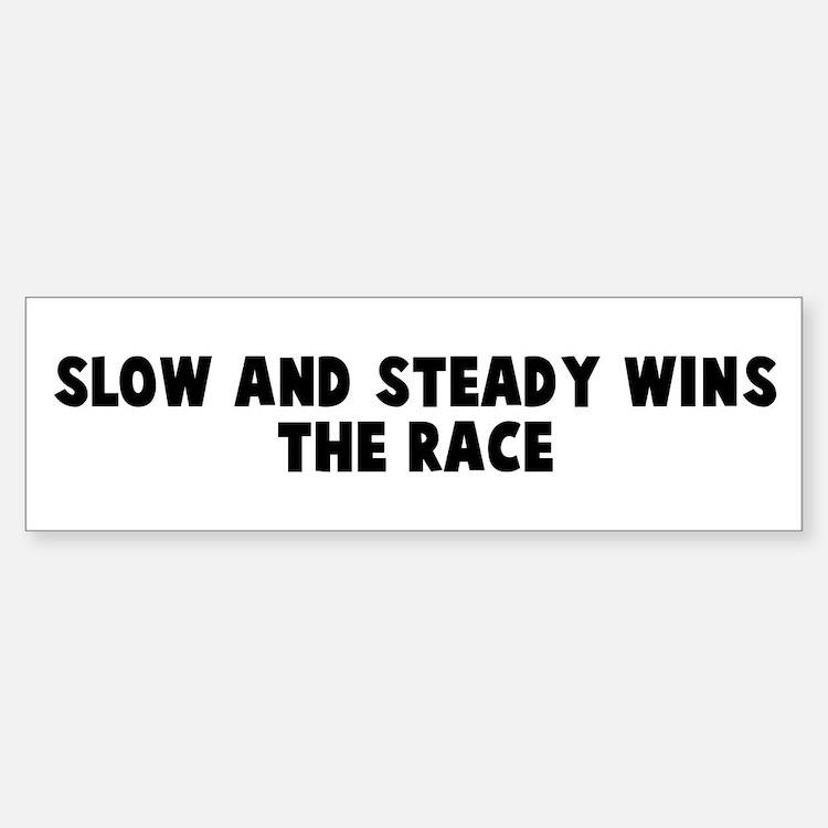 Slow and steady wins the race Bumper Bumper Bumper Sticker